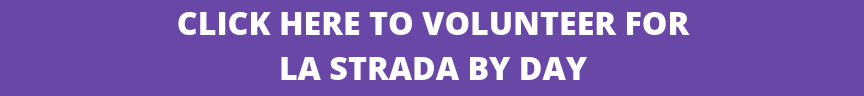 click here to volunteer for la strada by day